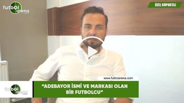 """Orhan Taşçı: """"Adebayor ismi ve markası olan bir futbolcu"""""""