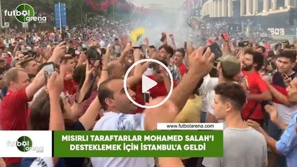 'Mısırlı taraftarlar Mohamed Salah'ı desteklemek için İstanbul'a geldi