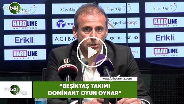 """Abdullah Avcı: """"Beşiktaş takımı dominant oyun oynar"""""""