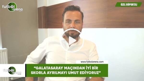 """Orhan Taşçı: """"Galatasaray maçından iyi bir skorla ayrılmayı umut ediyoruz"""""""