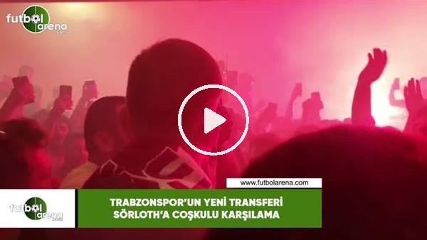 Trabzonspor'un yeni transferi Sörloth'a coşkulu karşılama