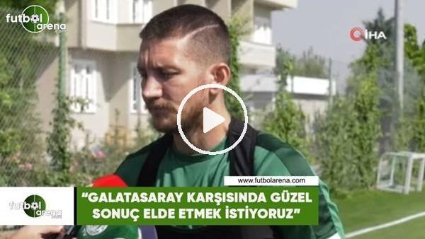 """'Ferhat Öztorun: """"Galatasaray karşısında güzel sonuç almak istiyoruz"""""""