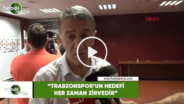 "'Ahmet Ağaoğlu: ""Trabzonspor'un hedefi her zaman zirvedir"""