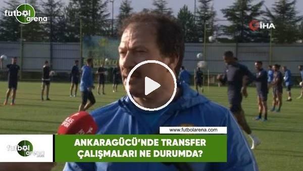 'Ankaragücü'nde transfer çalışmaları ne durumda?