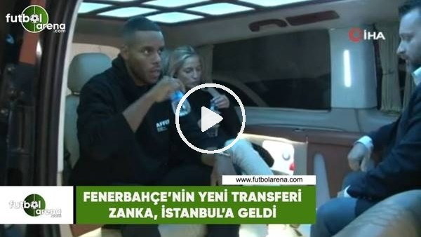 'Fenerbahçe'nin yeni transferi Zanka, İstanbul'a geldi