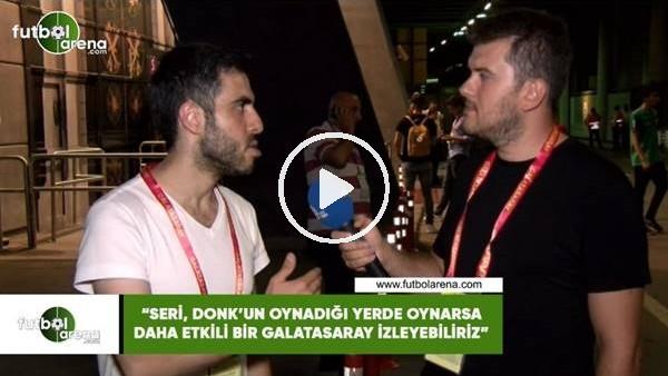 """Cumhur Önder Arslan: """"Seri, Donk'un oynadığı yerse oynarsa daha etkili bir Galatasaray izleyebiliriz"""""""