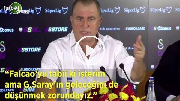 """'Fatih Terim """"Falcao'yu tabii ki isterim Galatasaray'ın geleceğini de düşünmek zorundayız"""""""