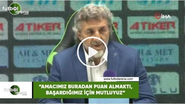 """'Adnan Erkan: """"Amacımız buradan puan almakta, başardığımız için mutluyuz"""""""