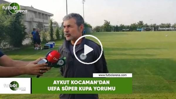 'Aykut Kocaman'dan UEFA Süper Kupa yorumu