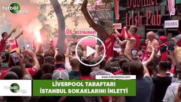 Liverpool taraftarı İstanbul sokaklarını inletti