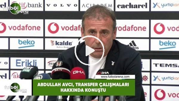 Abdullah Avcı, transfer çalışmaları hakknıda konuştu