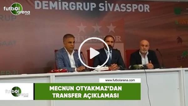 Mecnun Otyakmaz'dan transfer açıklaması
