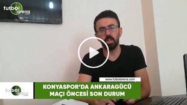 'Konyaspor'da Ankaragücü maçı öncesi son durum