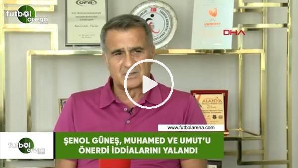 Şenol Güneş, Muhammed ve Umut'u önerdi iddialarını yalanladı