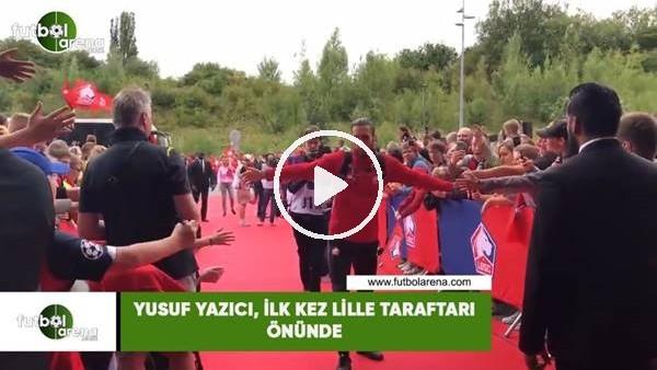 'Yusuf Yazıcı, ilk kez Lille taraftarı önünde