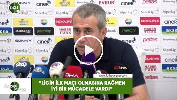"""'Kemal Özdeş: """"Ligin ilk maçı olmasına rağmen iyi bir mücadele vardı"""""""