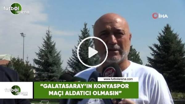 """Hikmet Karaman: """"Galatasaray'ın Konyaspor maçı aldatıcı olmasın"""""""