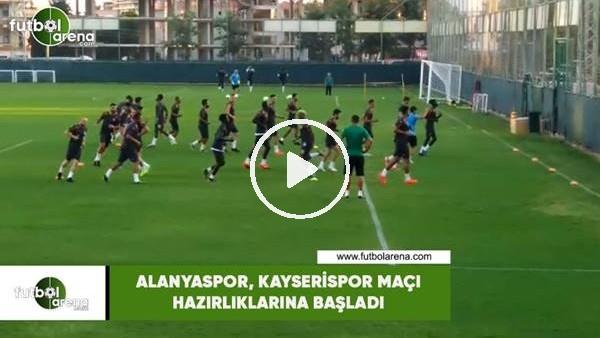 'Alanyaspor, Kayserispor maçı hazırlıklarına başladı