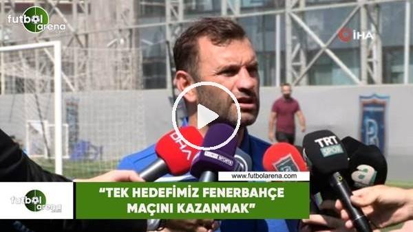 """'Okan Buruk: """"Tek hedefimiz Fenerbahçe maçını kazanmak"""""""