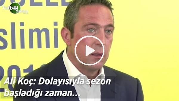 """'Ali Koç: """"Transfer çalışmalarımız 2 Eylül'e kadar devam edecek"""""""