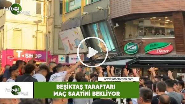 'Beşiktaş taraftarı maç saatini bekliyor