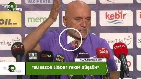 """'Hikmet Karaman: """"Bu sezon ligde 1 takım düşsün"""""""