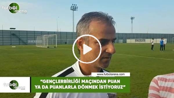 """İsmail Kartal: """"Gençlerbirliği maçından puan ya da puanlarla dönmek istiyoruz"""""""