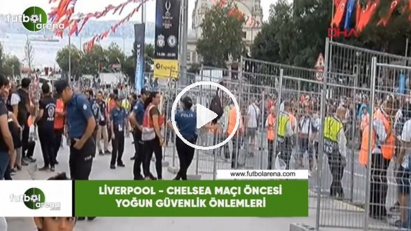 'Liverpool - Chelsea maçı öncesi yoğun güvenlik önlemleri