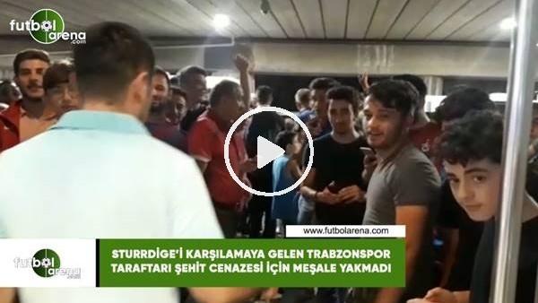 'Sturridge'i karşılamaya gelen Trabzonspor taraftarı şehit cenazesi için meşale yakmadı
