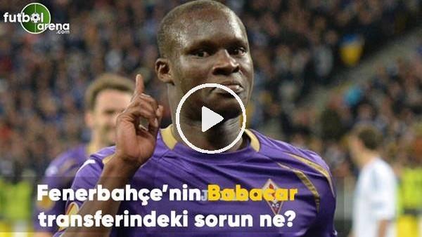 Fenerbahçe'nin Babacar transferindeki sorun ne?