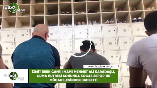'İzmit Eren Camii İmamı Mehmet Ali Karadaşlı, Cuma hutbesinin sonunda Kocaelispor'un mücadelesinden bahsetti