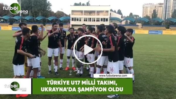 Türkiye U17 Milli Takımı, Ukrayna'da şampiyon oldu