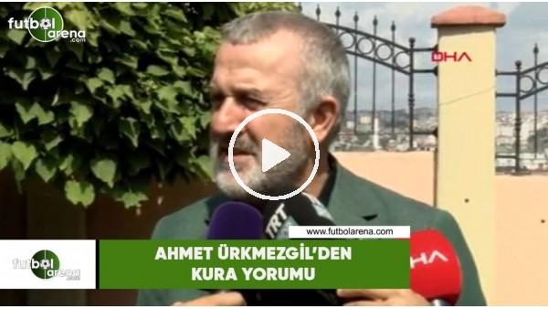 Ahmet Ürkmezgil'den kura yorumu