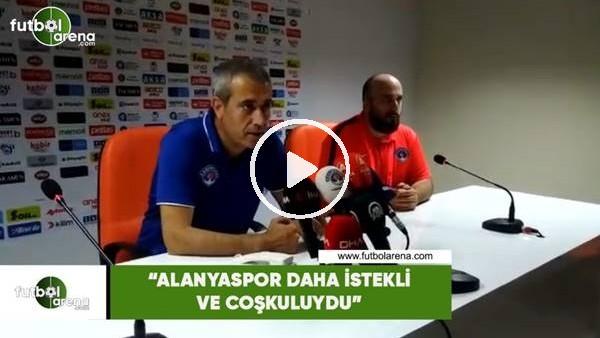 """'Kemal Özdeş: """"Alanyaspor daha istekli ve coşkuluydu"""""""