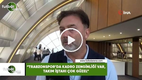 """'Hami Mandıralı: """"Trabzonspor'da kadro zenginliği var, takım iştahı çok güzel"""""""
