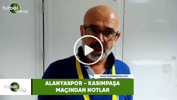 'Alanyaspor - Kasımpaşa maçından notlar