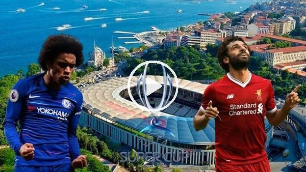 'MAÇ GÜNÜ | Liverpool - Chelsea (14 Ağustos 2019)