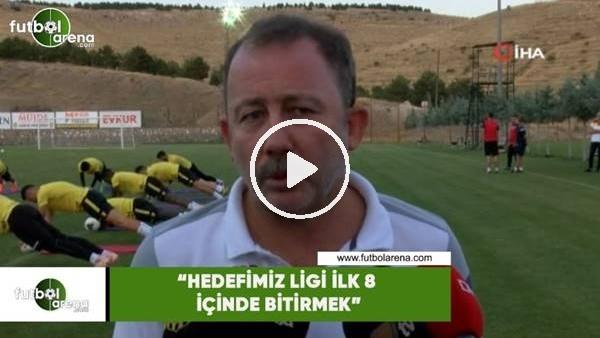 """'Sergen Yalçın: """"Hedefimiz ligi ilk 8 içinde bitirmek"""""""