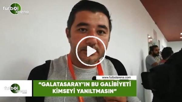 """Ali Naci Küçük: """"Galatasaray'ın bu galibiyeti kimseyi yanıltmasın"""""""