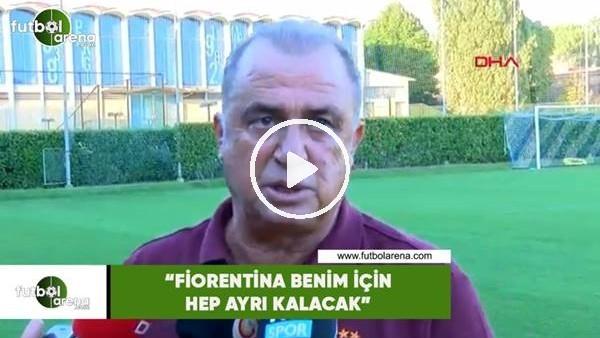 """Fatih Terim: """"Fiorentina benim için hep ayrı kalacak"""""""