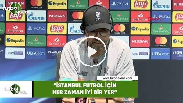 """Jürgen Klopp: """"İstanbul futbol için iyi bir yer"""""""