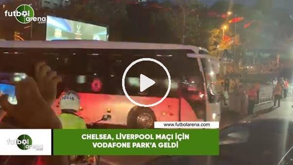 'Chelsea,  Liverpool maçı için Vodafone Park'a geldi