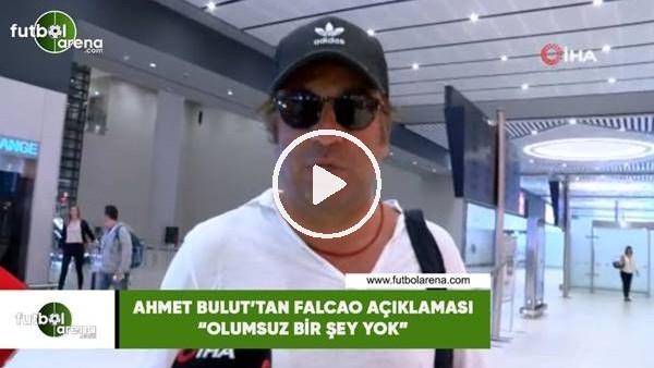 """Ahmet Bulut'tan Falcao açıklaması! """"Olumsuz bir şey yok"""""""