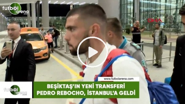 Beşiktaş'ın yeni transferi Pedro Rebocho, İstanbul'a geldi
