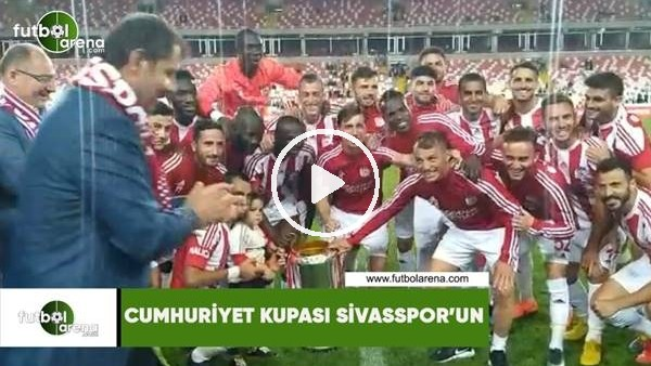' Cumhuriyet Kupası Sivasspor'un