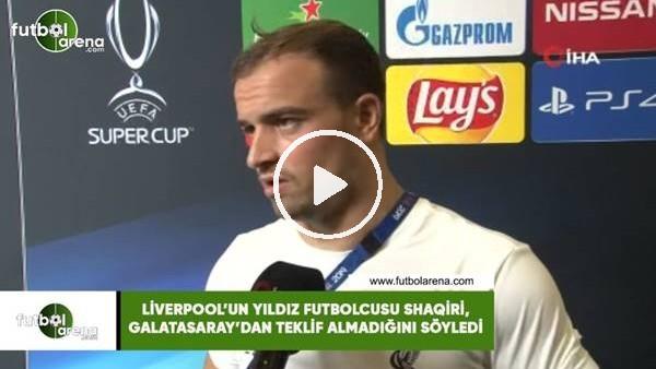 Shaqiri'den Galatasaray açıklaması