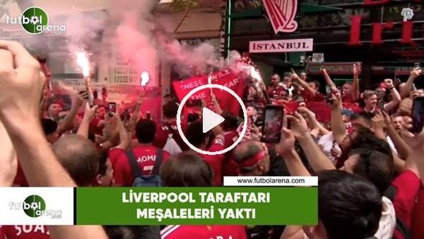 Liverpool taraftarı meşaleleri yaktı