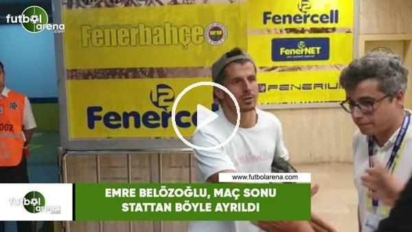'Emre Belözoğlu, maç sonu stattan böyle ayrıldı
