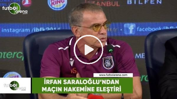'İrfan Saraloğlu'ndan maçın hakemine eleştiri