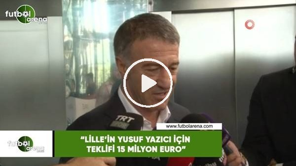 """Ahmet Ağaoğlu: """"Lille'in Yusuf Yazıcı için teklifi 15 milyon Euro"""""""
